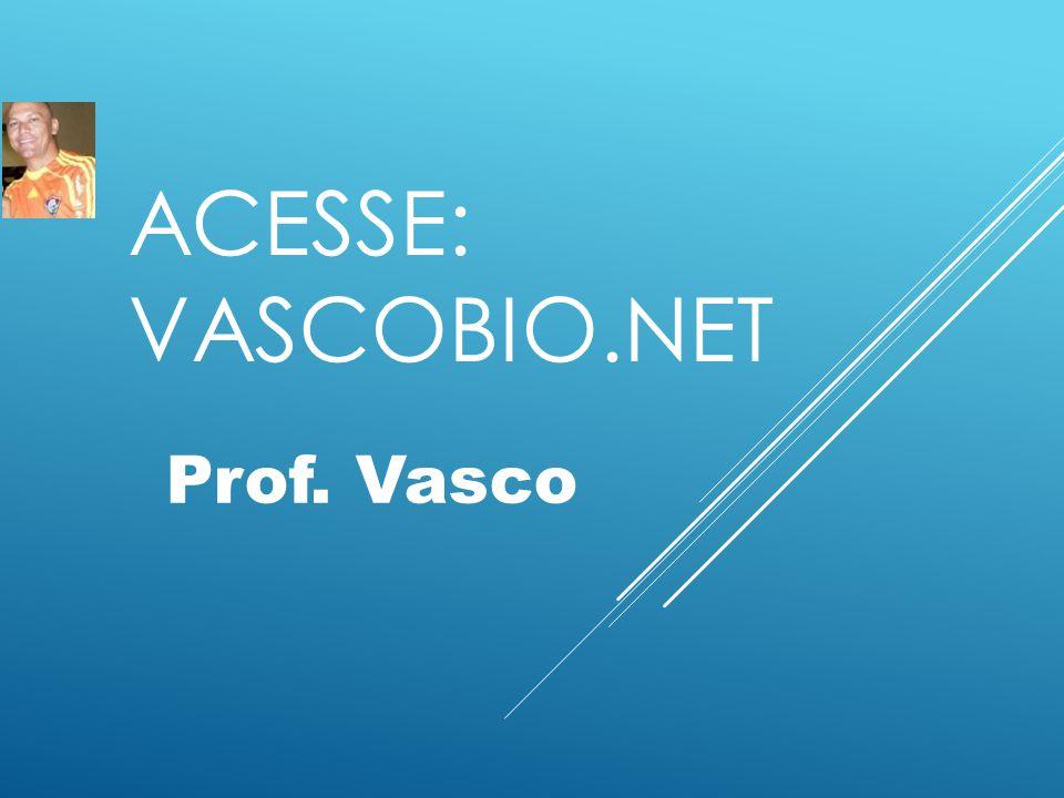 ACESSE: VASCOBIO.NET Prof. Vasco