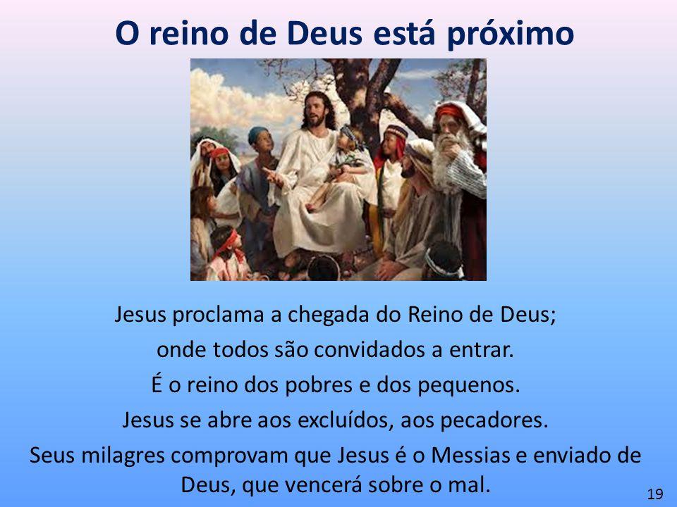 O reino de Deus está próximo Jesus proclama a chegada do Reino de Deus; onde todos são convidados a entrar. É o reino dos pobres e dos pequenos. Jesus