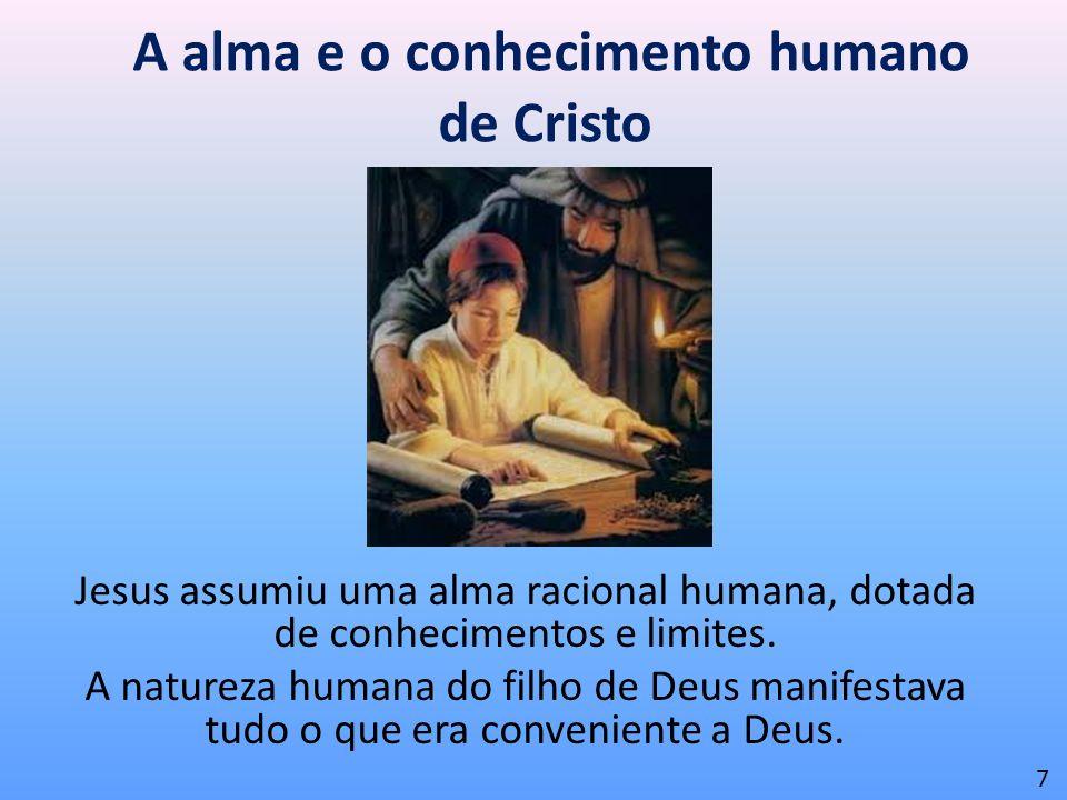 A alma e o conhecimento humano de Cristo Jesus assumiu uma alma racional humana, dotada de conhecimentos e limites. A natureza humana do filho de Deus