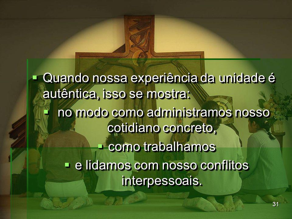 31  Quando nossa experiência da unidade é autêntica, isso se mostra:  no modo como administramos nosso cotidiano concreto,  como trabalhamos  e li
