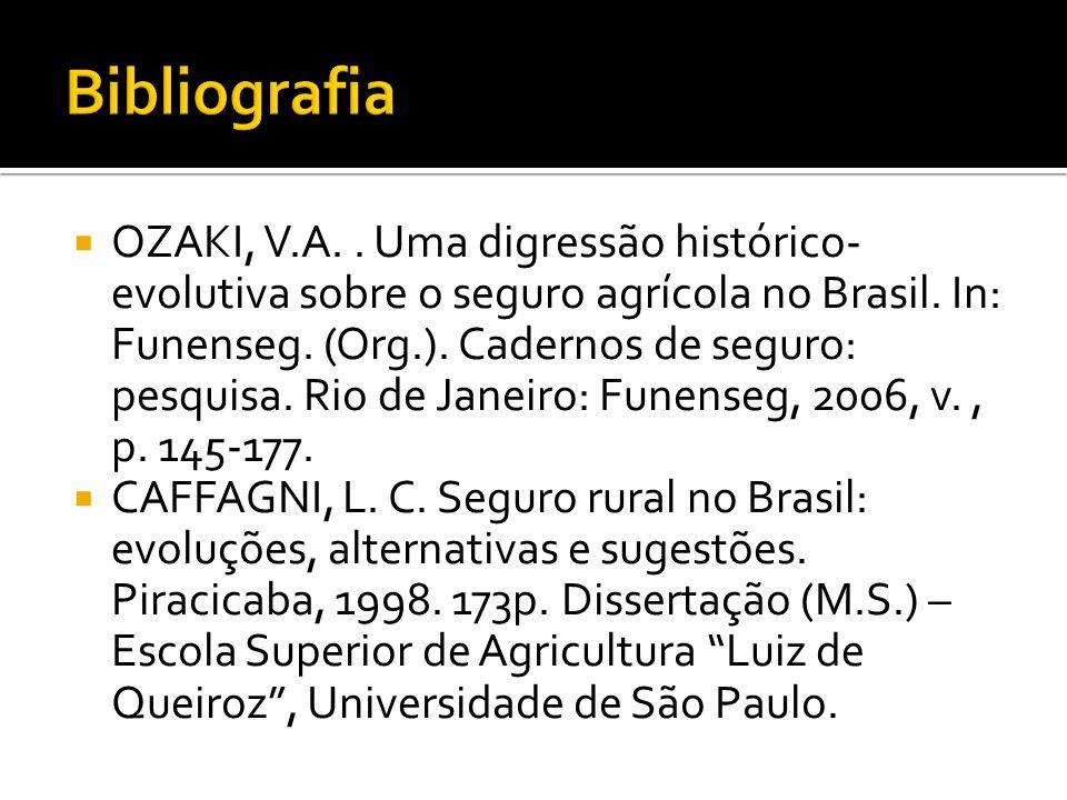  OZAKI, V.A.. Uma digressão histórico- evolutiva sobre o seguro agrícola no Brasil. In: Funenseg. (Org.). Cadernos de seguro: pesquisa. Rio de Janeir