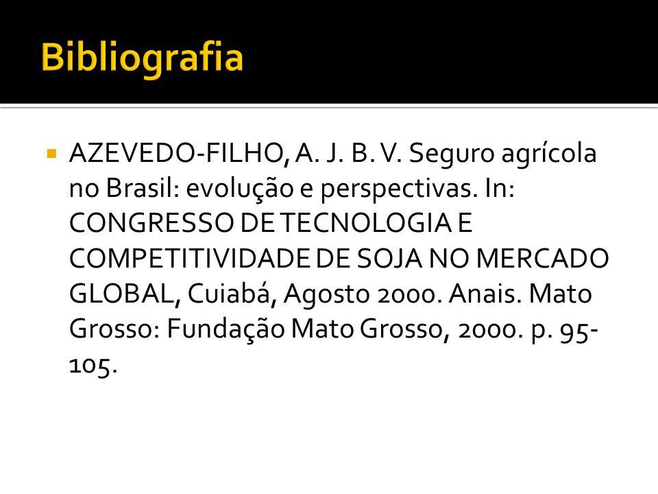  AZEVEDO-FILHO, A. J. B. V. Seguro agrícola no Brasil: evolução e perspectivas. In: CONGRESSO DE TECNOLOGIA E COMPETITIVIDADE DE SOJA NO MERCADO GLOB