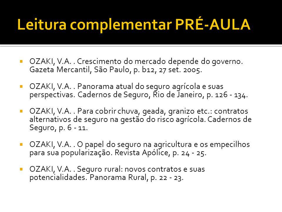 OZAKI, V.A.. Crescimento do mercado depende do governo. Gazeta Mercantil, São Paulo, p. b12, 27 set. 2005.  OZAKI, V.A.. Panorama atual do seguro a