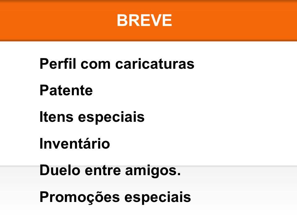 BREVE Perfil com caricaturas Patente Itens especiais Inventário Duelo entre amigos. Promoções especiais