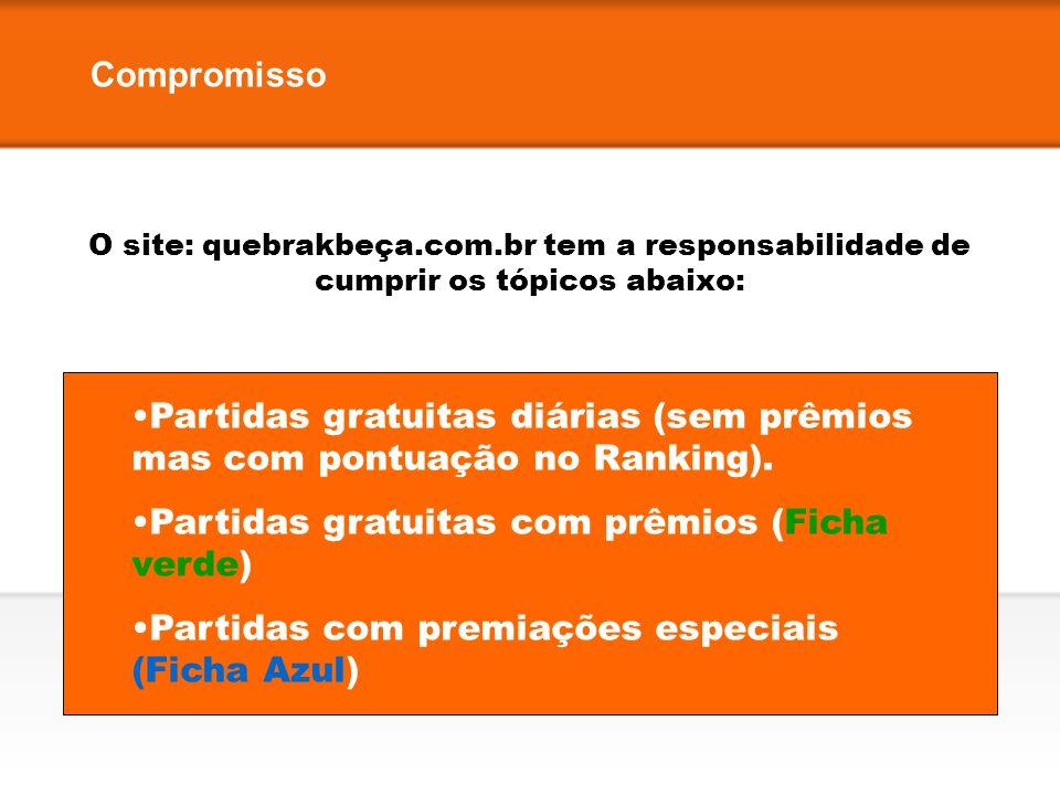 Compromisso O site: quebrakbeça.com.br tem a responsabilidade de cumprir os tópicos abaixo: Partidas gratuitas diárias (sem prêmios mas com pontuação
