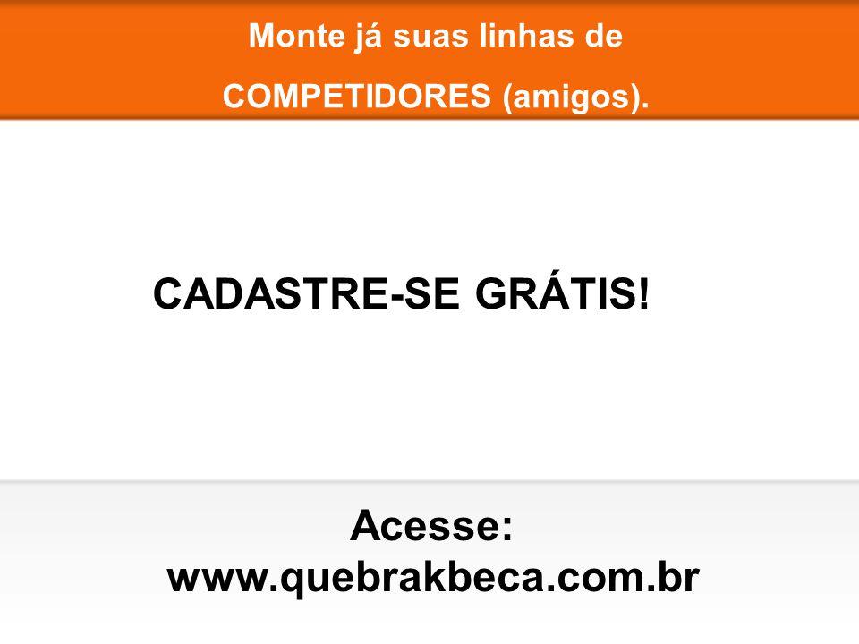 Monte já suas linhas de COMPETIDORES (amigos). CADASTRE-SE GRÁTIS! Acesse: www.quebrakbeca.com.br