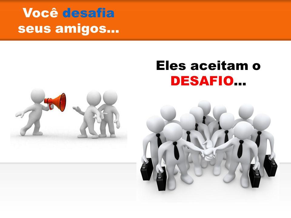Você desafia seus amigos... Eles aceitam o DESAFIO...