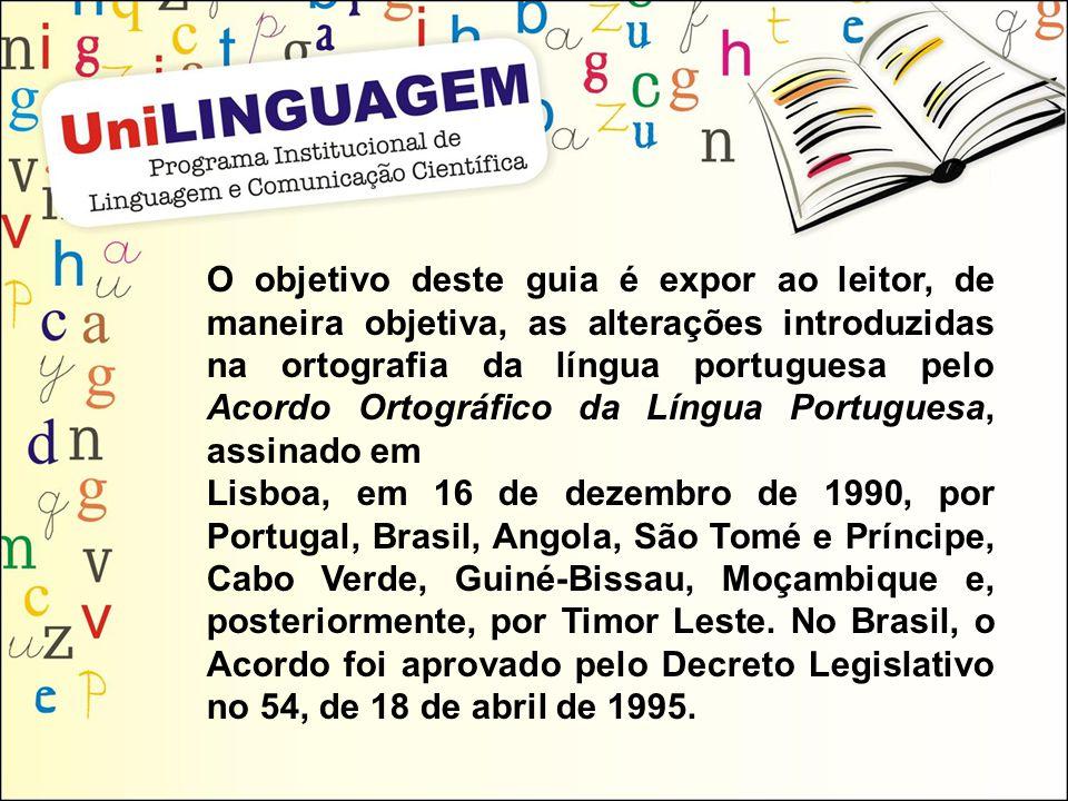 O objetivo deste guia é expor ao leitor, de maneira objetiva, as alterações introduzidas na ortografia da língua portuguesa pelo Acordo Ortográfico da