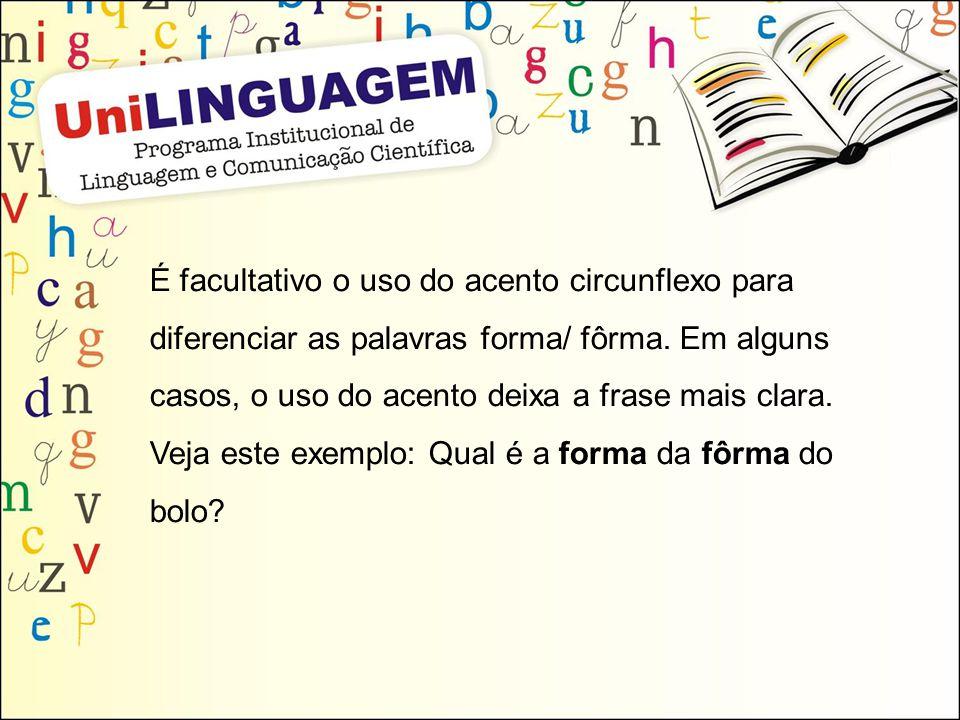 É facultativo o uso do acento circunflexo para diferenciar as palavras forma/ fôrma. Em alguns casos, o uso do acento deixa a frase mais clara. Veja e