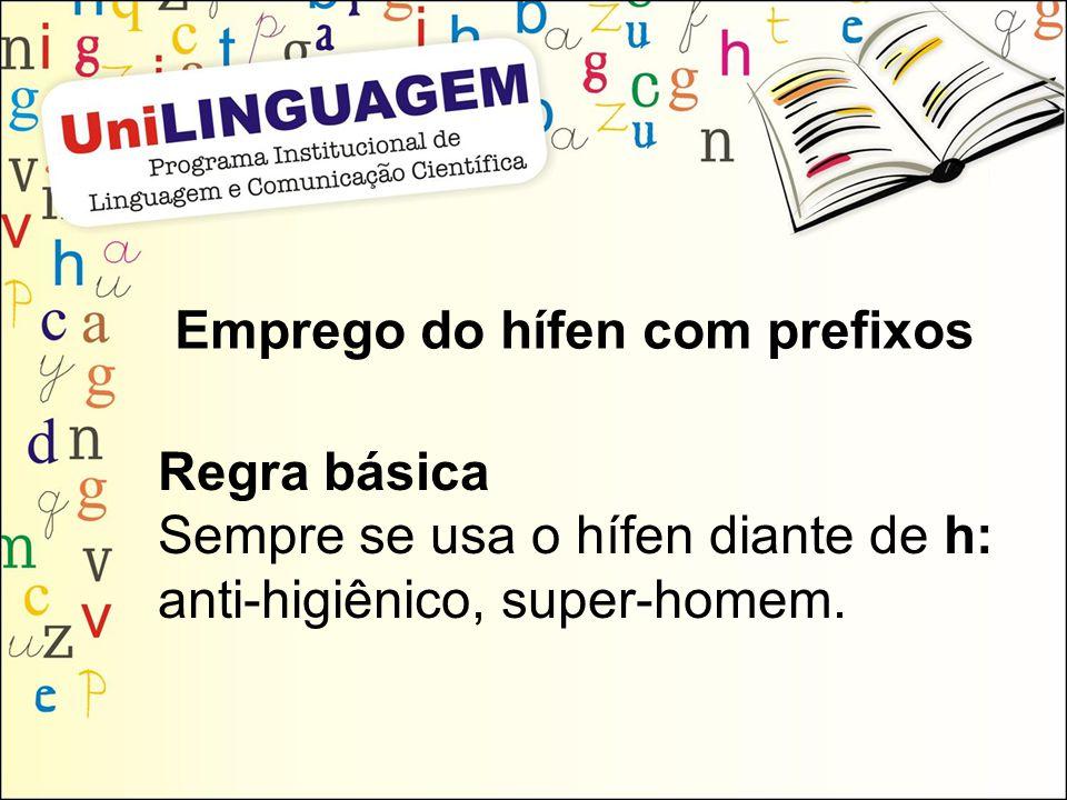 Emprego do hífen com prefixos Regra básica Sempre se usa o hífen diante de h: anti-higiênico, super-homem.