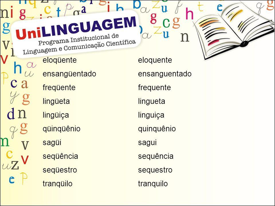 eloqüente ensangüentado freqüente lingüeta lingüiça qüinqüênio sagüi seqüência seqüestro tranqüilo eloquente ensanguentado frequente lingueta linguiça