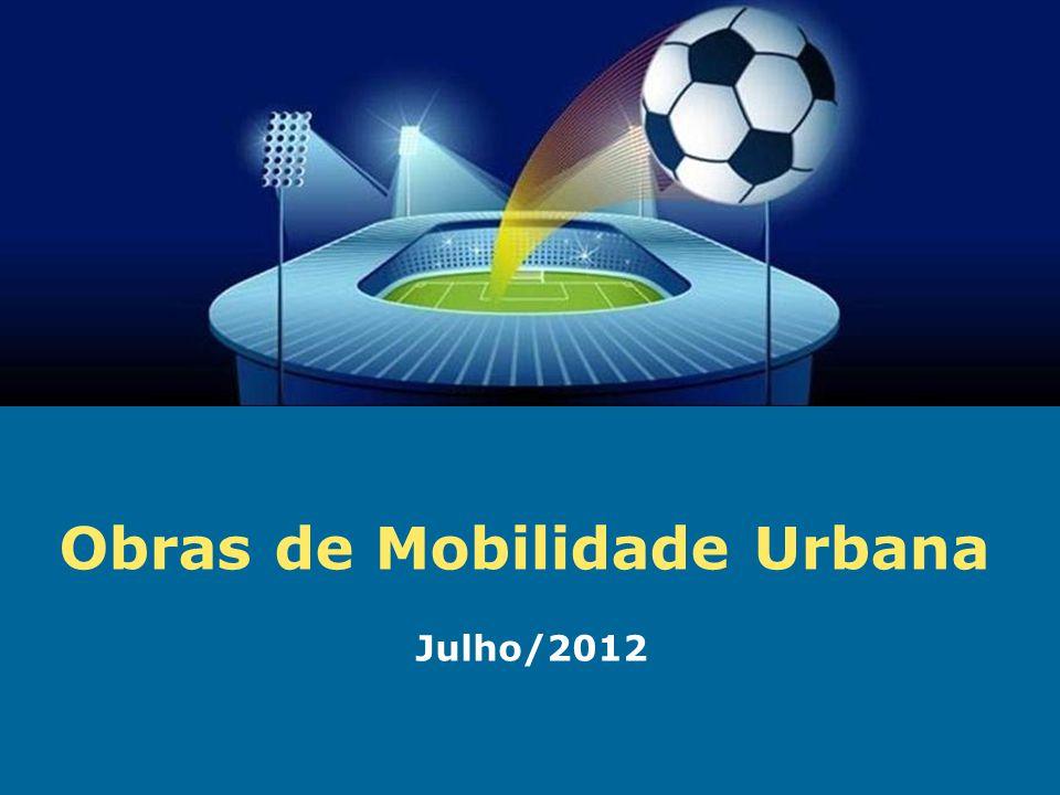 Obras de Mobilidade Urbana e Transporte Público – Porto Alegre Copa 2014 Obras de Mobilidade Urbana Julho/2012