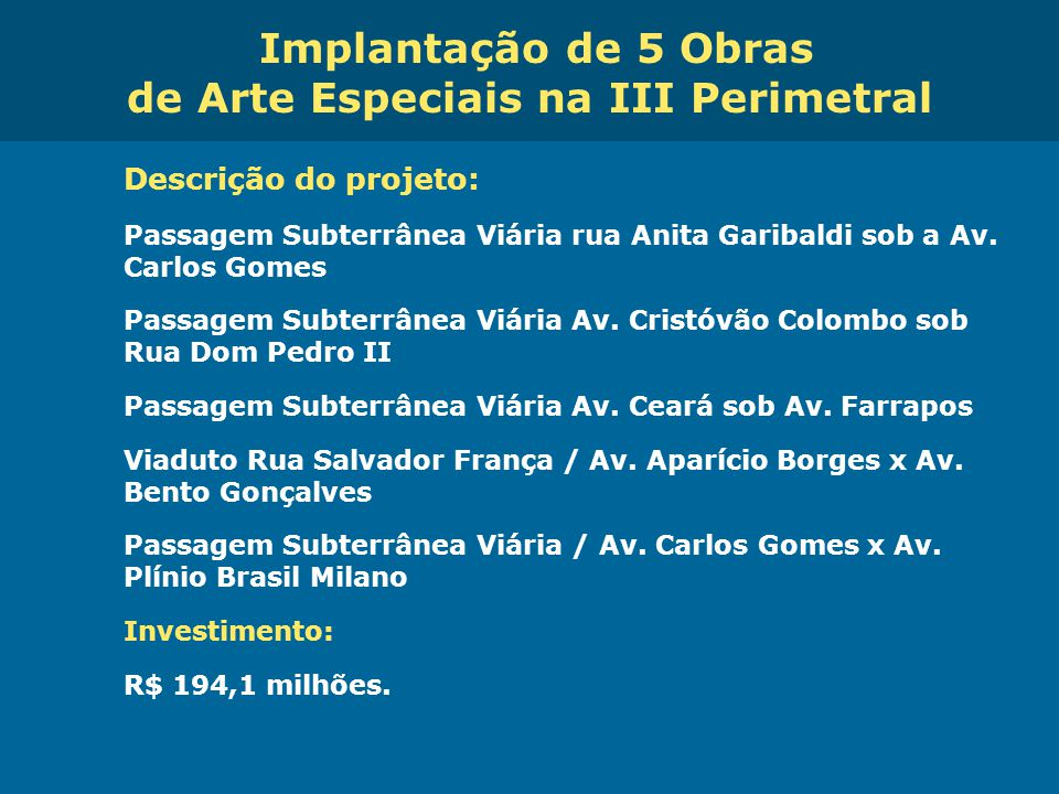 Obras de Mobilidade Urbana e Transporte Público – Porto Alegre Copa 2014 Implantação de 5 Obras de Arte Especiais na III Perimetral Descrição do proje