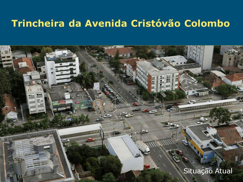 Obras de Mobilidade Urbana e Transporte Público – Porto Alegre Copa 2014 Situação Atual Trincheira da Avenida Cristóvão Colombo