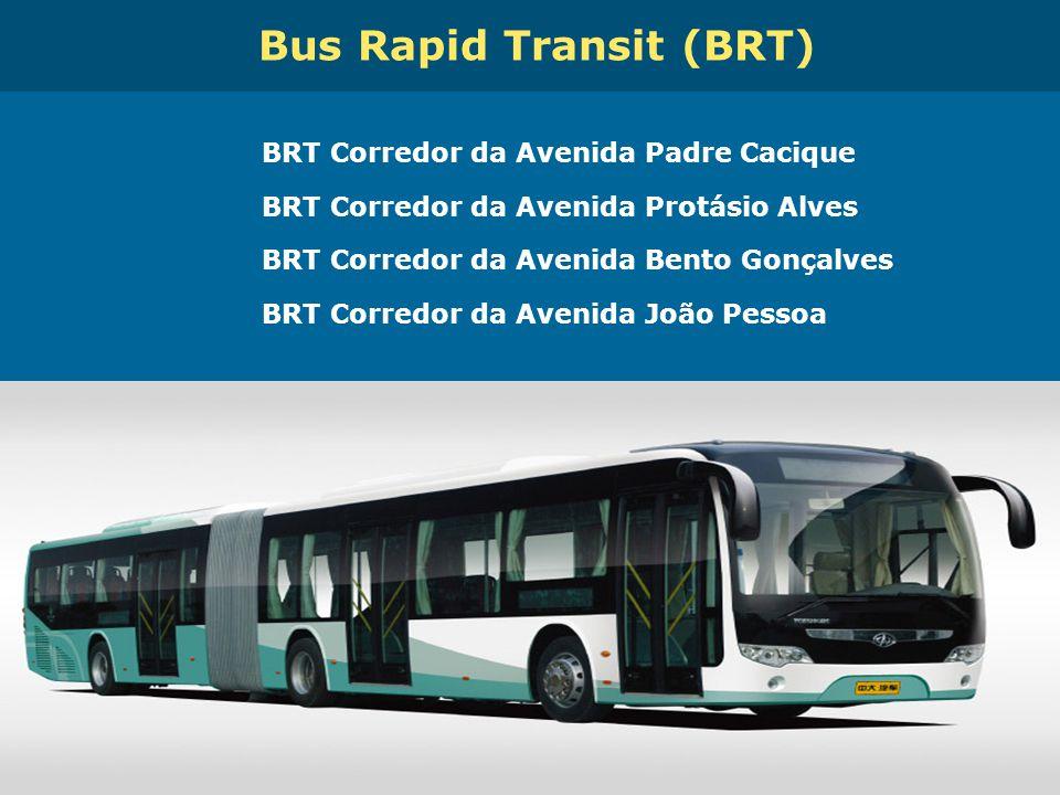 Obras de Mobilidade Urbana e Transporte Público – Porto Alegre Copa 2014 Bus Rapid Transit (BRT) BRT Corredor da Avenida Padre Cacique BRT Corredor da