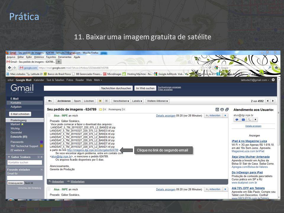 11. Baixar uma imagem gratuita de satélite Clique no link do segundo email Prática
