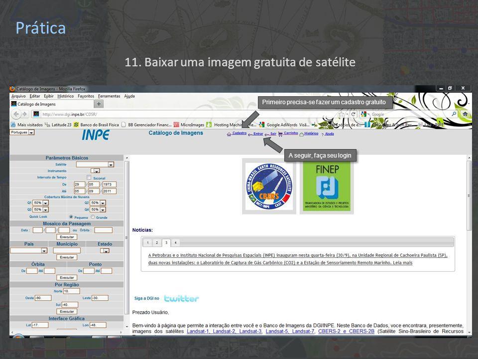 11. Baixar uma imagem gratuita de satélite Primeiro precisa-se fazer um cadastro gratuito A seguir, faça seu login Prática