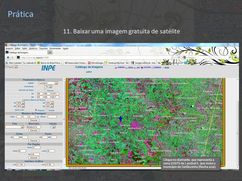 11. Baixar uma imagem gratuita de satélite Clique no diamante, que representa a cena 220/75 de Landsat 5, que inclui o município de Sertãozinho (flech