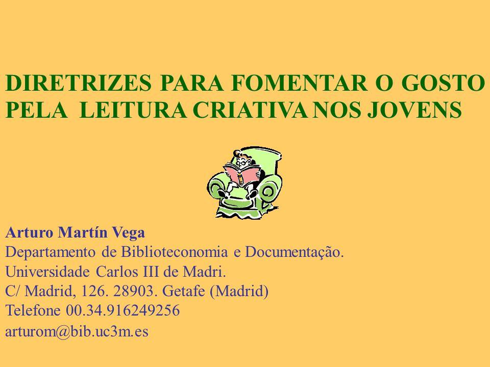 DIRETRIZES PARA FOMENTAR O GOSTO PELA LEITURA CRIATIVA NOS JOVENS Arturo Martín Vega Departamento de Biblioteconomia e Documentação.