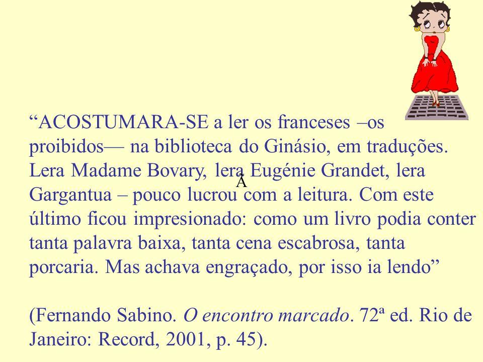 """""""ACOSTUMARA-SE a ler os franceses –os proibidos— na biblioteca do Ginásio, em traduções. Lera Madame Bovary, lera Eugénie Grandet, lera Gargantua – po"""