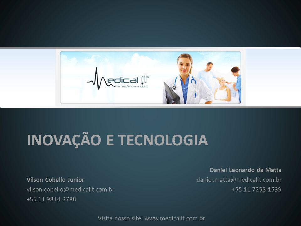 INOVAÇÃO E TECNOLOGIA Vilson Cobello Junior vilson.cobello@medicalit.com.br +55 11 9814-3788 Visite nosso site: www.medicalit.com.br Daniel Leonardo da Matta daniel.matta@medicalit.com.br +55 11 7258-1539