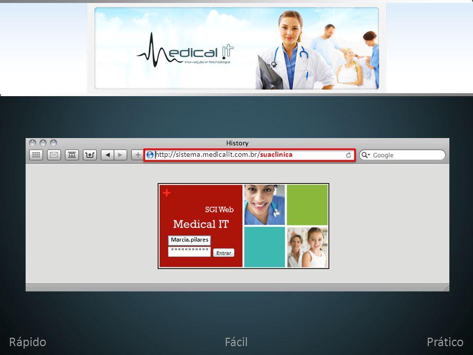 Abrir navegador http://sistema.medicalit.com.br/suaclinica RápidoFácilPrático Marcia.pilares ***********