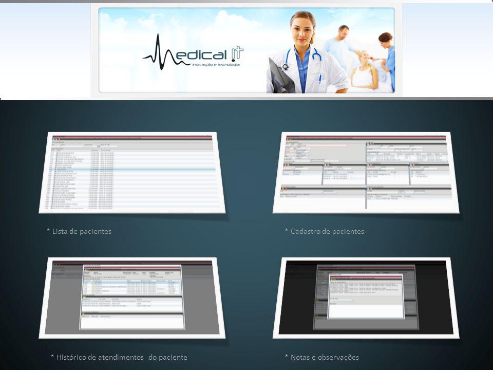 * Lista de pacientes* Cadastro de pacientes * Histórico de atendimentos do paciente * Notas e observações
