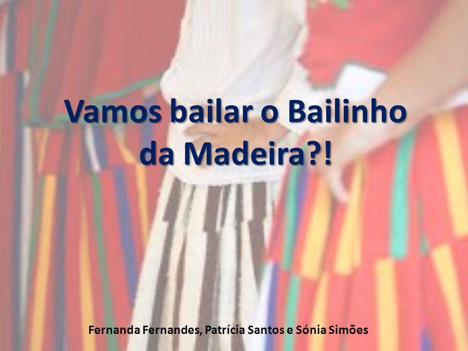 Vamos bailar o Bailinho da Madeira?! Fernanda Fernandes, Patrícia Santos e Sónia Simões