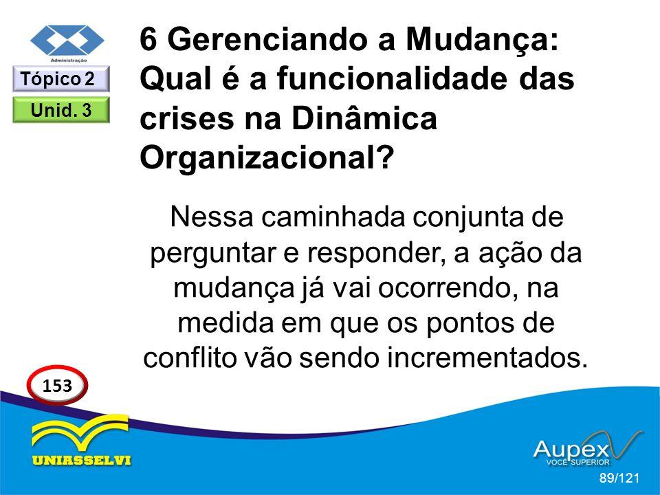 6 Gerenciando a Mudança: Qual é a funcionalidade das crises na Dinâmica Organizacional? Nessa caminhada conjunta de perguntar e responder, a ação da m