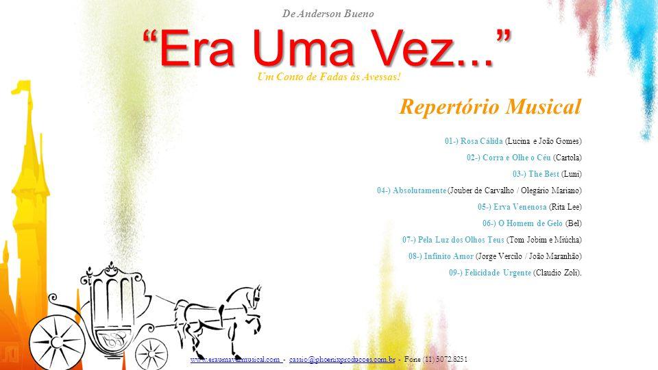 """""""Era Uma Vez..."""" Um Conto de Fadas às Avessas! Repertório Musical 01-) Rosa Cálida (Lucina e João Gomes) 02-) Corra e Olhe o Céu (Cartola) 03-) The Be"""