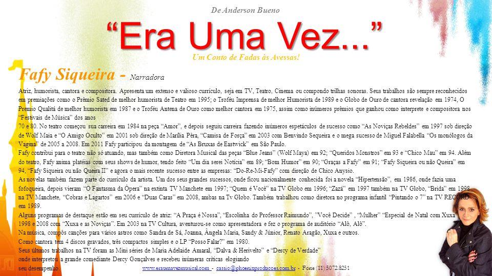 """""""Era Uma Vez..."""" Um Conto de Fadas às Avessas! Fafy Siqueira - Narradora Atriz, humorista, cantora e compositora. Apresenta um extenso e valioso currí"""