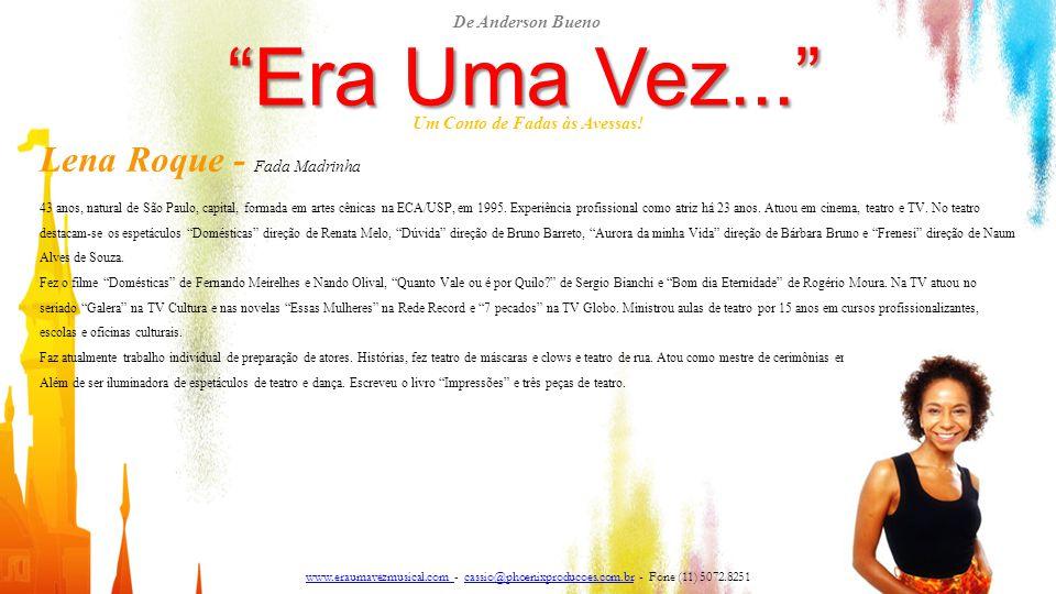 """""""Era Uma Vez..."""" Um Conto de Fadas às Avessas! Lena Roque - Fada Madrinha 43 anos, natural de São Paulo, capital, formada em artes cênicas na ECA/USP,"""