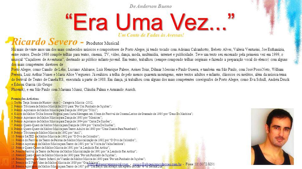 """""""Era Uma Vez..."""" Um Conto de Fadas às Avessas! Ricardo Severo - Produtor Musical Há mais de vinte anos um dos mais conhecidos músicos e compositores d"""