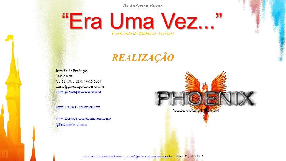 """""""Era Uma Vez..."""" Um Conto de Fadas às Avessas! REALIZAÇÃO Direção de Produção Cássio Reis (55-11) 5072-8251 / 9616-6364 cassio@phoenixproducoes.com.br"""