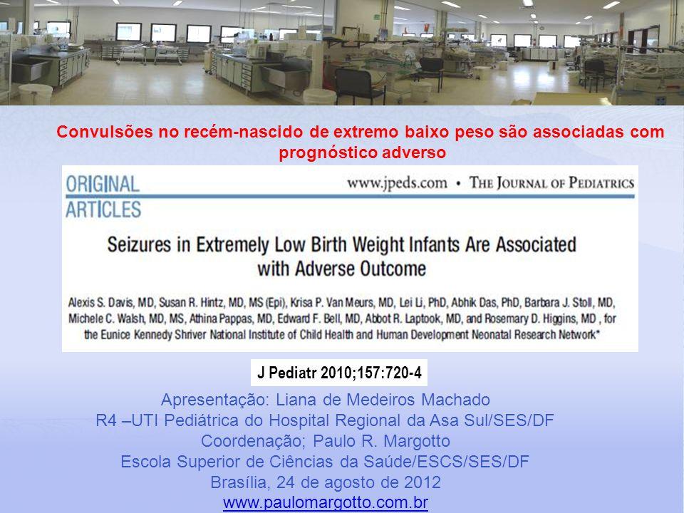 J Pediatr 2010;157:720-4 Apresentação: Liana de Medeiros Machado R4 –UTI Pediátrica do Hospital Regional da Asa Sul/SES/DF Coordenação; Paulo R.
