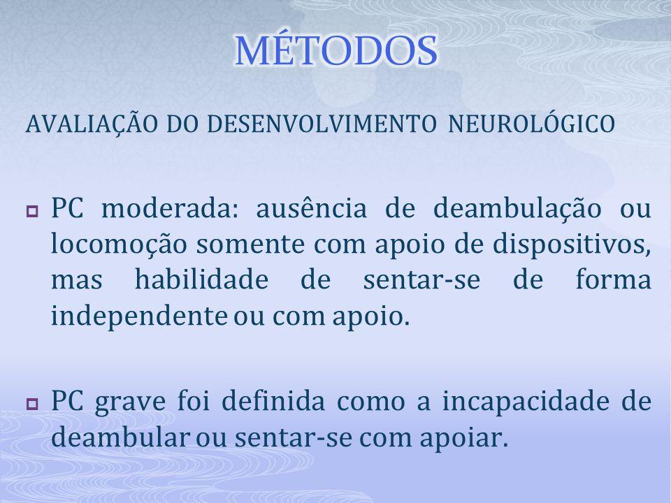 AVALIAÇÃO DO DESENVOLVIMENTO NEUROLÓGICO  PC moderada: ausência de deambulação ou locomoção somente com apoio de dispositivos, mas habilidade de sent