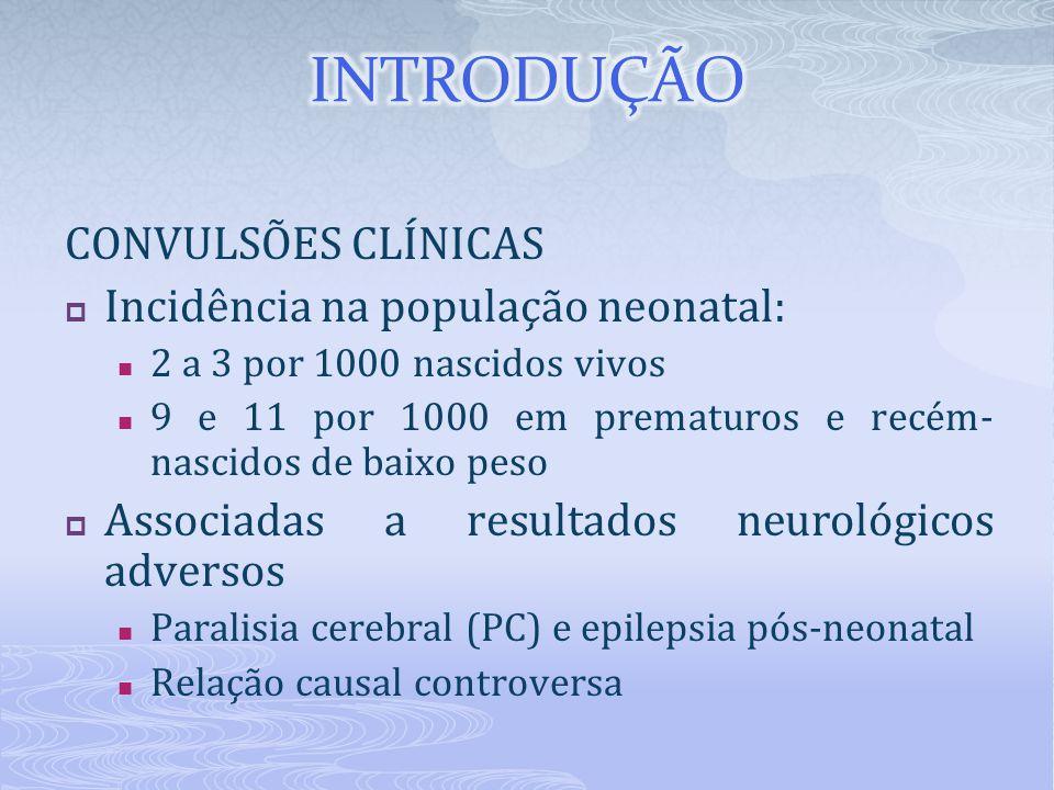 CONVULSÕES CLÍNICAS  Incidência na população neonatal: 2 a 3 por 1000 nascidos vivos 9 e 11 por 1000 em prematuros e recém- nascidos de baixo peso  Associadas a resultados neurológicos adversos Paralisia cerebral (PC) e epilepsia pós-neonatal Relação causal controversa