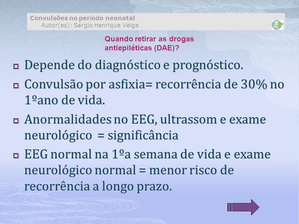 Convulsões no per í odo neonatal Autor(es): S é rgio Henrique Veiga  Depende do diagnóstico e prognóstico.  Convulsão por asfixia= recorrência de 30