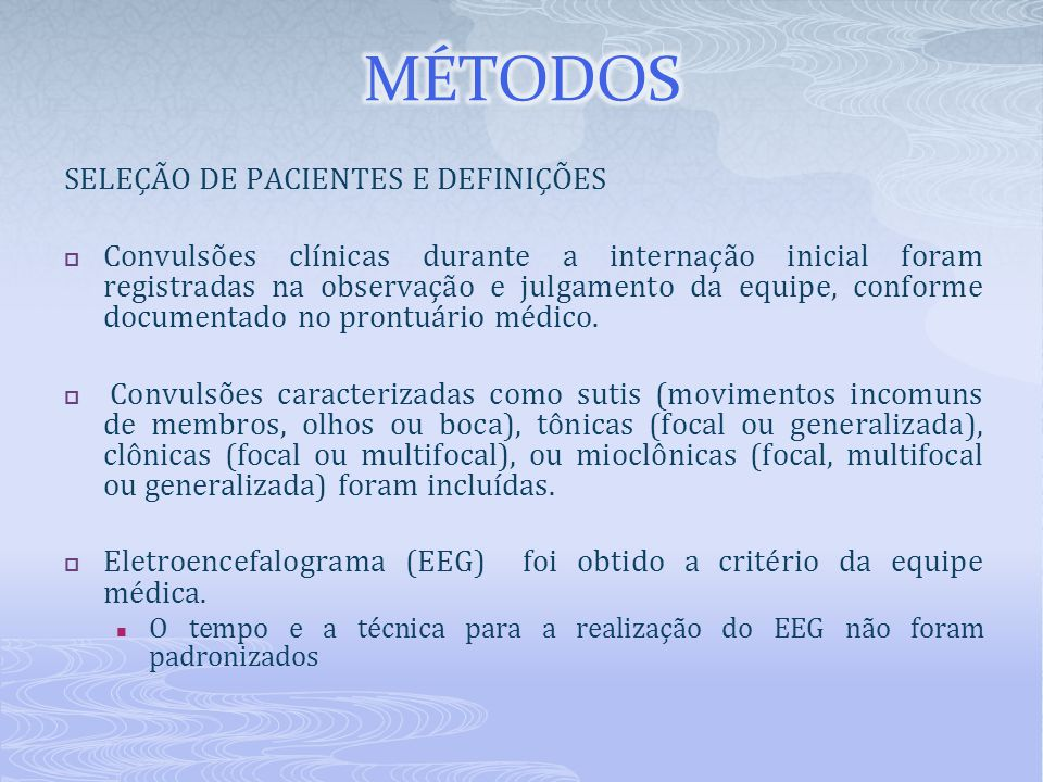 SELEÇÃO DE PACIENTES E DEFINIÇÕES  Convulsões clínicas durante a internação inicial foram registradas na observação e julgamento da equipe, conforme documentado no prontuário médico.