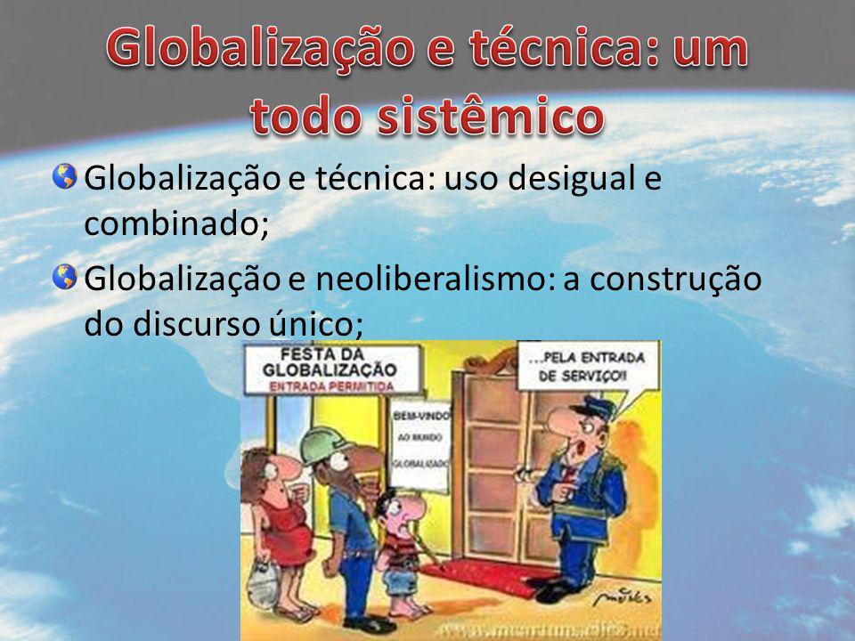 Globalização e técnica: uso desigual e combinado; Globalização e neoliberalismo: a construção do discurso único; Izabela
