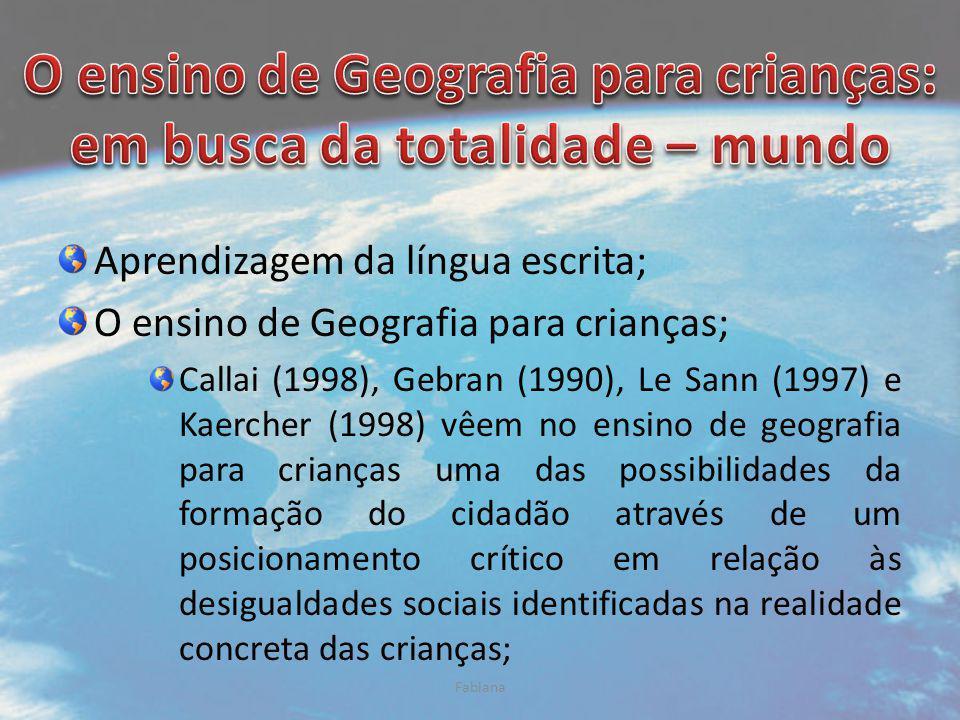 Aprendizagem da língua escrita; O ensino de Geografia para crianças; Callai (1998), Gebran (1990), Le Sann (1997) e Kaercher (1998) vêem no ensino de