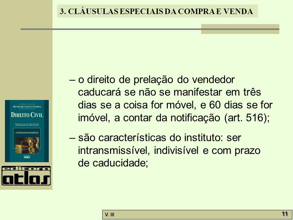 3. CLÁUSULAS ESPECIAIS DA COMPRA E VENDA V. III 11 – o direito de prelação do vendedor caducará se não se manifestar em três dias se a coisa for móvel