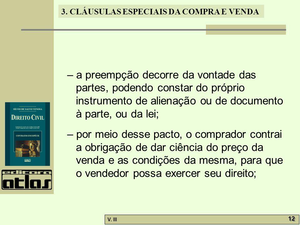 3. CLÁUSULAS ESPECIAIS DA COMPRA E VENDA V. III 12 – a preempção decorre da vontade das partes, podendo constar do próprio instrumento de alienação ou