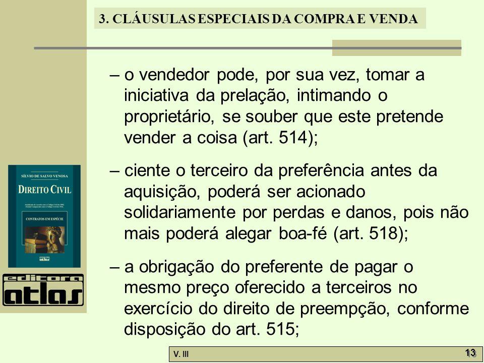 3. CLÁUSULAS ESPECIAIS DA COMPRA E VENDA V. III 13 – o vendedor pode, por sua vez, tomar a iniciativa da prelação, intimando o proprietário, se souber