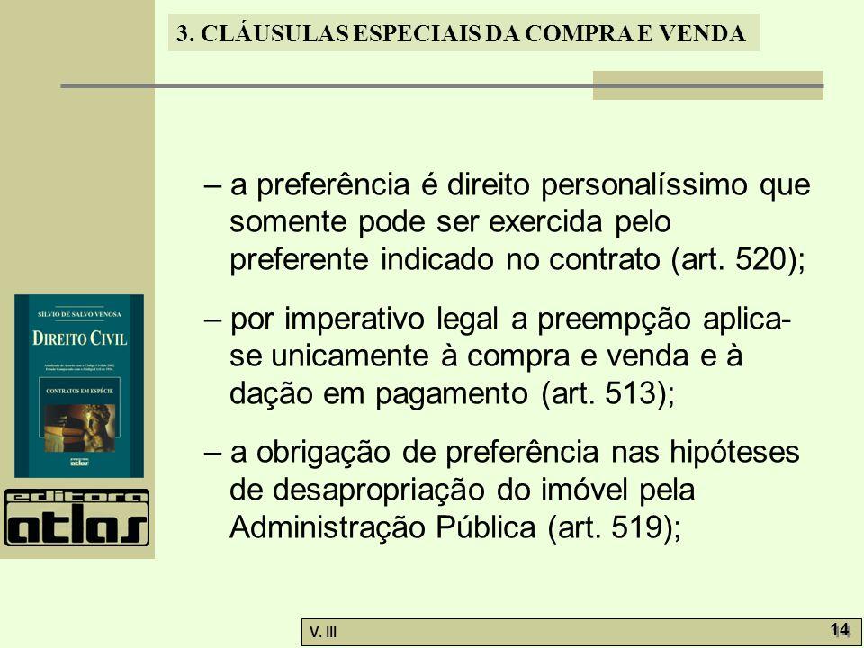 3. CLÁUSULAS ESPECIAIS DA COMPRA E VENDA V. III 14 – a preferência é direito personalíssimo que somente pode ser exercida pelo preferente indicado no