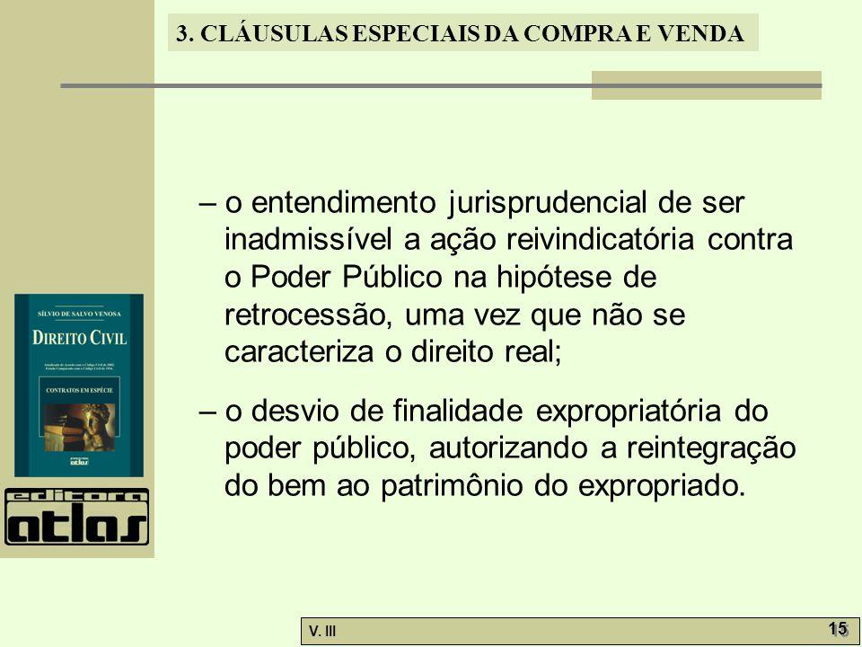 3. CLÁUSULAS ESPECIAIS DA COMPRA E VENDA V. III 15 – o entendimento jurisprudencial de ser inadmissível a ação reivindicatória contra o Poder Público