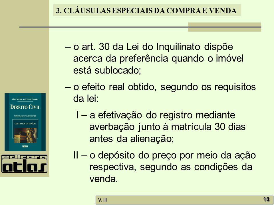 3. CLÁUSULAS ESPECIAIS DA COMPRA E VENDA V. III 18 – o art. 30 da Lei do Inquilinato dispõe acerca da preferência quando o imóvel está sublocado; – o