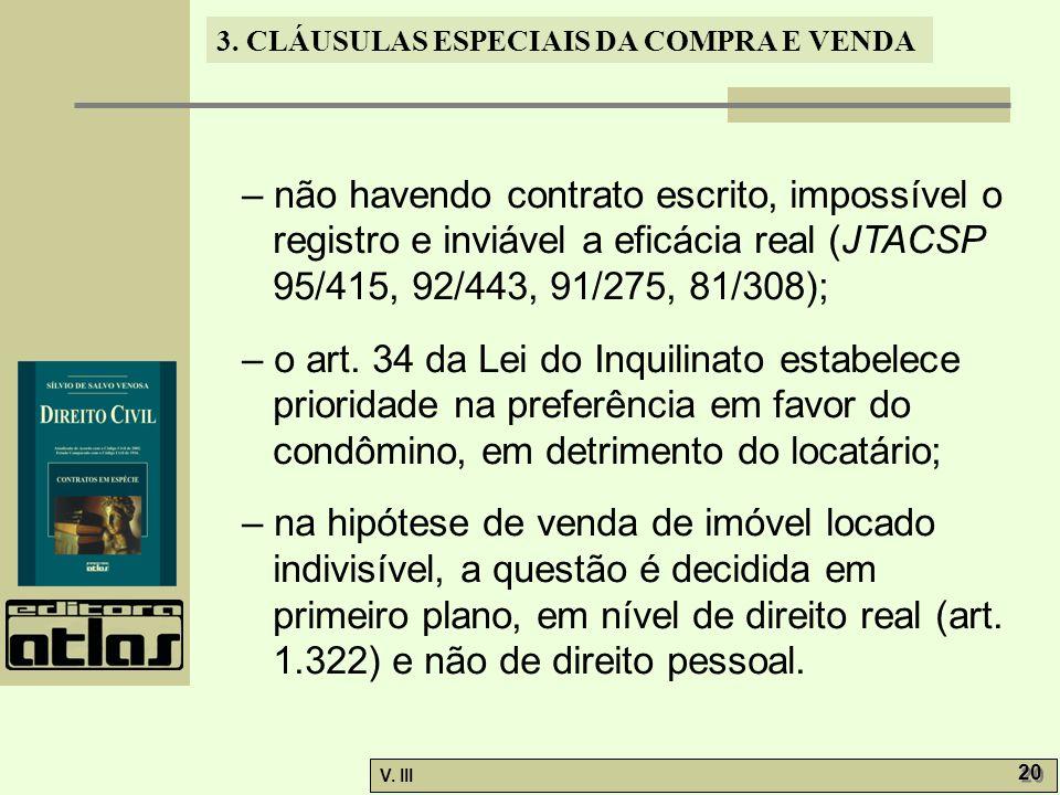 3. CLÁUSULAS ESPECIAIS DA COMPRA E VENDA V. III 20 – não havendo contrato escrito, impossível o registro e inviável a eficácia real (JTACSP 95/415, 92