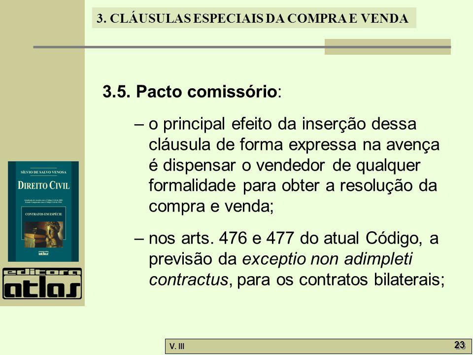 3. CLÁUSULAS ESPECIAIS DA COMPRA E VENDA V. III 23 3.5. Pacto comissório: – o principal efeito da inserção dessa cláusula de forma expressa na avença