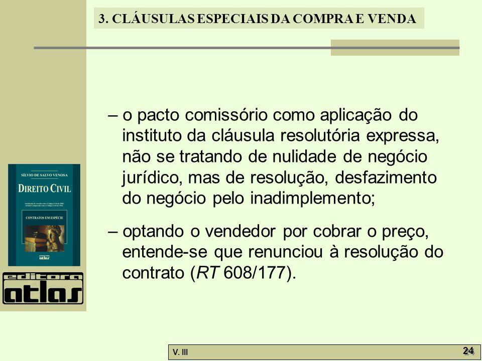 3. CLÁUSULAS ESPECIAIS DA COMPRA E VENDA V. III 24 – o pacto comissório como aplicação do instituto da cláusula resolutória expressa, não se tratando